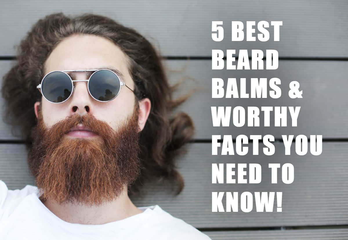 5 Best Beard Balms & Worthy Facts you need to know