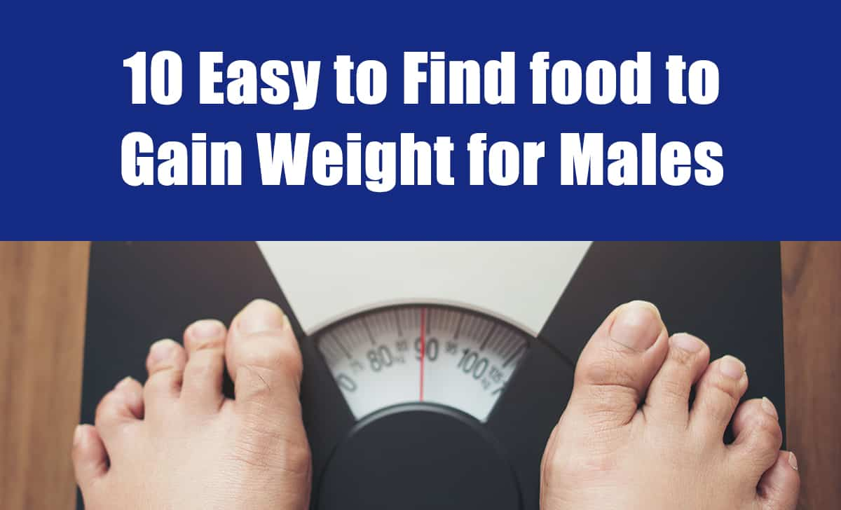 10 Easy to Find food to Gain Weight for Males - ManThinks