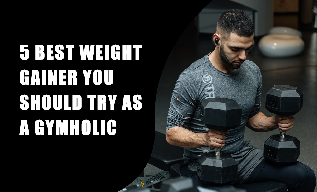 5 Best Weight Gainer You Should Try as a Gymholic - The Manly THings